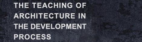 THE TEACHING OF ARCHITECTURE IN THE DEVELOPMENT PROCESS