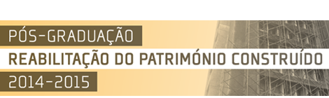 PÓS-GRADUAÇÃO   REABILITAÇÃO DO PATRIMÓNIO CONSTRUÍDO   2014/15