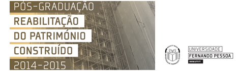Pós-Graduação em Reabilitação do Património Construído | Início: Março 2015 | Duração: 5 meses