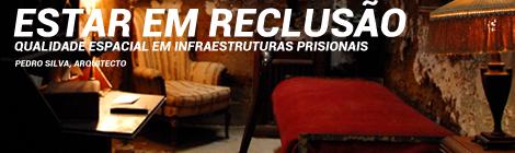 AULA ABERTA | ESTAR EM RECLUSÃO, QUALIDADE ESPACIAL EM INFRAESTRUTURAS PRISIONAIS | ARQ. PEDRO SILVA | 17MAR | 18:30