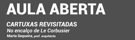 AULA ABERTA | CARTUXAS REVISITADAS, NO ENCALÇO DE LE CORBUSIER  | PROF. ARQ.ª MARTA SEQUEIRA | 12MAR | 16:00
